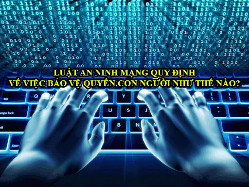 Luat An Ninh Mang Quy Dinh Ve Viec Bao Ve Quyen Con Nguoi Nhu The Nao