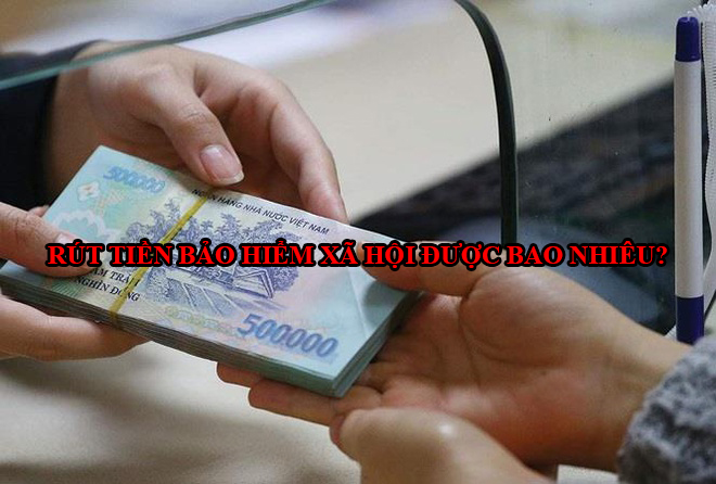 Rut Tien Bao Hiem Xa Hoi Duoc Bao Nhieu