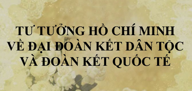 Tieu Luan Tu Tuong Ho Chi Minh Ve Dai Doan Ket Dan Toc Va Doan Ket Quoc Te