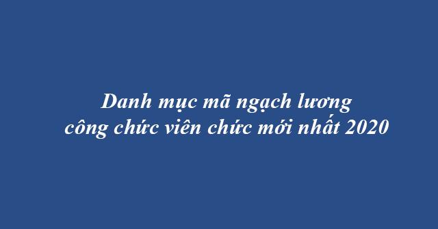Danh Muc Ma Ngach Luong Cong Chuc Vien Chuc Moi Nhat