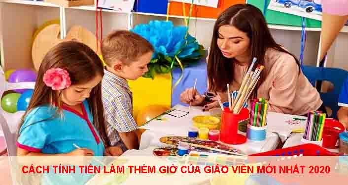 Cach Tinh Tien Lam Them Gio Cua Giao Vien Moi Nhat 2020