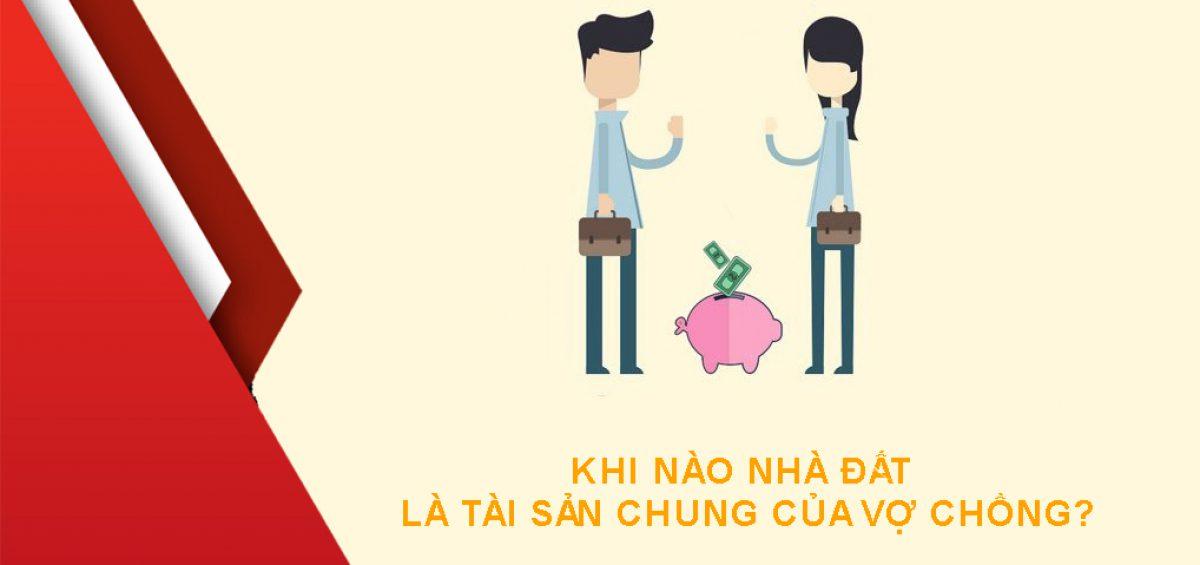 Khi Nao Nha Dat La Tai San Chung Cua Vo Chong