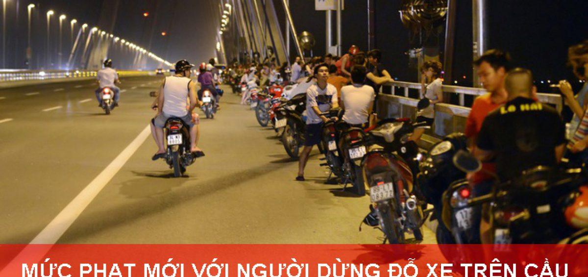 Muc Phat Moi Voi Nguoi Dung Do Xe Tren Cau