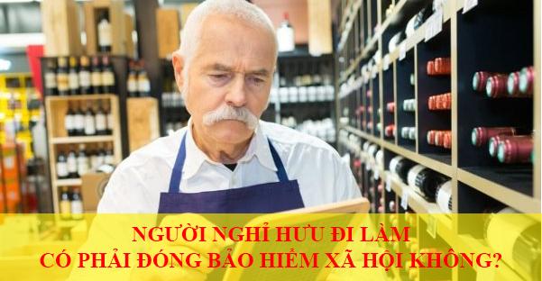 Nguoi Nghi Huu Di Lam Co Phai Dong Bao Hiem Xa Hoi Khong